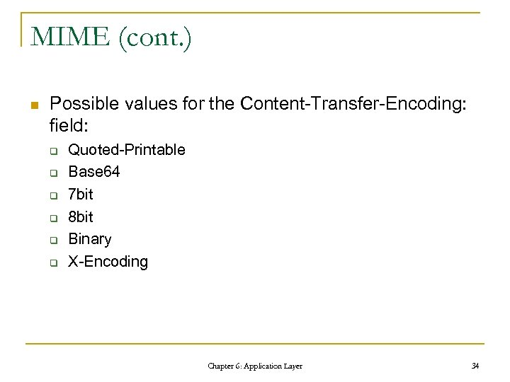 MIME (cont. ) n Possible values for the Content-Transfer-Encoding: field: q q q Quoted-Printable