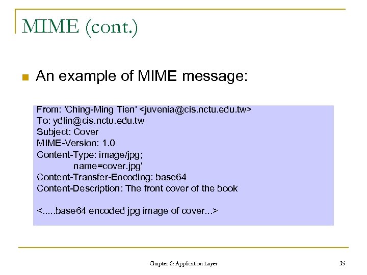 MIME (cont. ) n An example of MIME message: From: 'Ching-Ming Tien' <juvenia@cis. nctu.