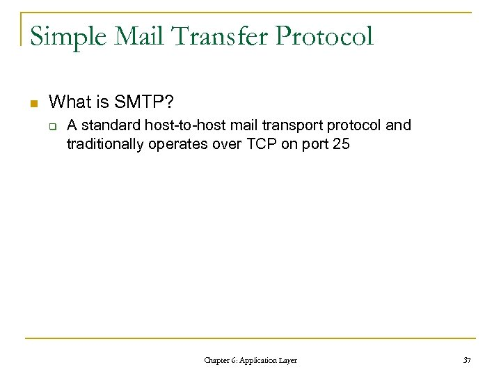 Simple Mail Transfer Protocol n What is SMTP? q A standard host-to-host mail transport