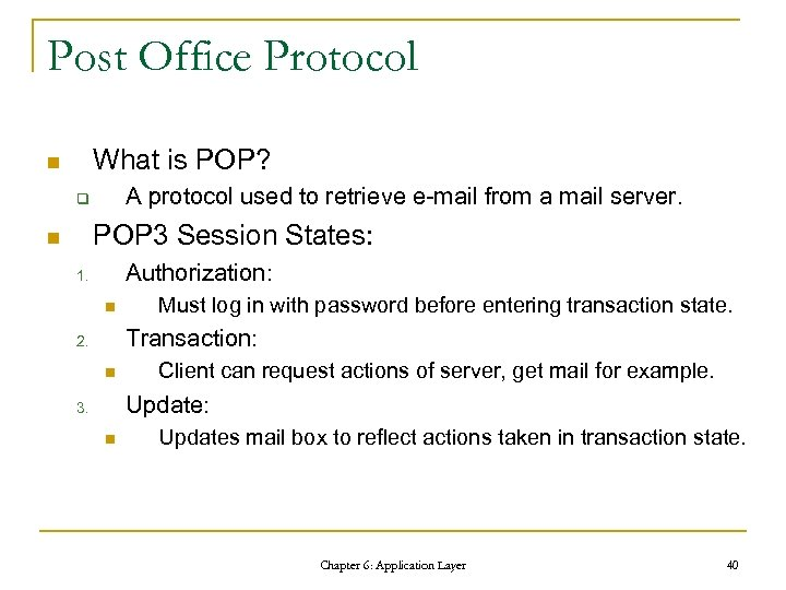 Post Office Protocol What is POP? n A protocol used to retrieve e-mail from