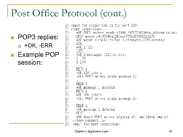 Post Office Protocol (cont. ) n POP 3 replies: q n +OK, -ERR Example