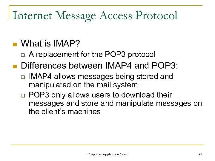 Internet Message Access Protocol n What is IMAP? q n A replacement for the