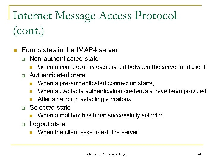 Internet Message Access Protocol (cont. ) n Four states in the IMAP 4 server: