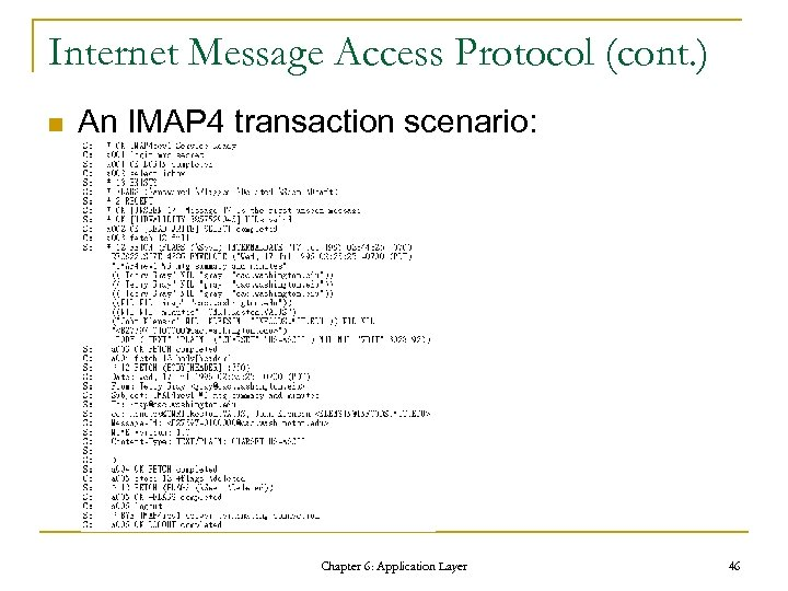 Internet Message Access Protocol (cont. ) n An IMAP 4 transaction scenario: Chapter 6: