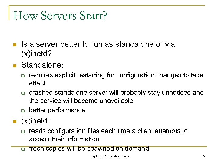 How Servers Start? n n Is a server better to run as standalone or