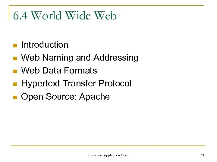 6. 4 World Wide Web n n n Introduction Web Naming and Addressing Web