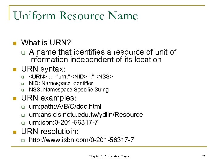 Uniform Resource Name n n What is URN? q A name that identifies a