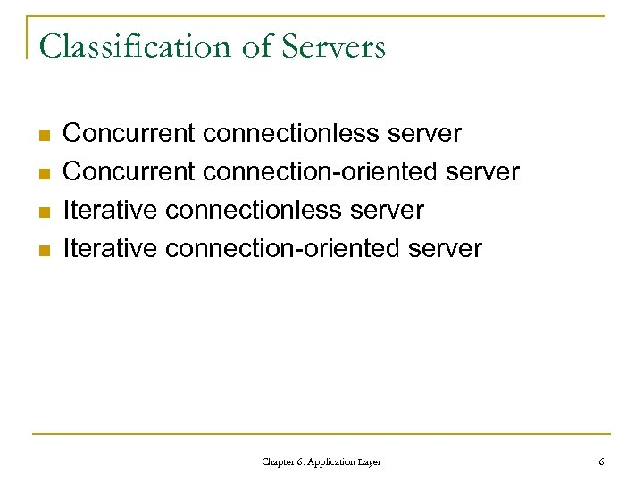 Classification of Servers n n Concurrent connectionless server Concurrent connection-oriented server Iterative connectionless server