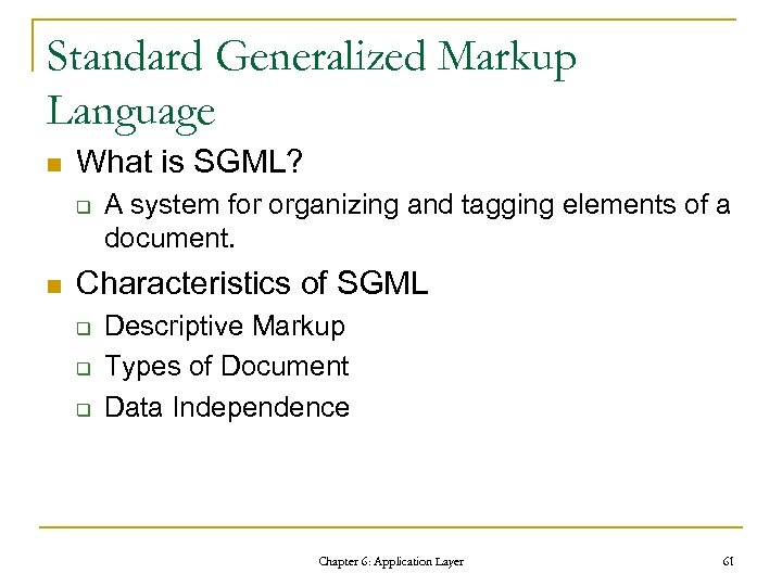 Standard Generalized Markup Language n What is SGML? q n A system for organizing