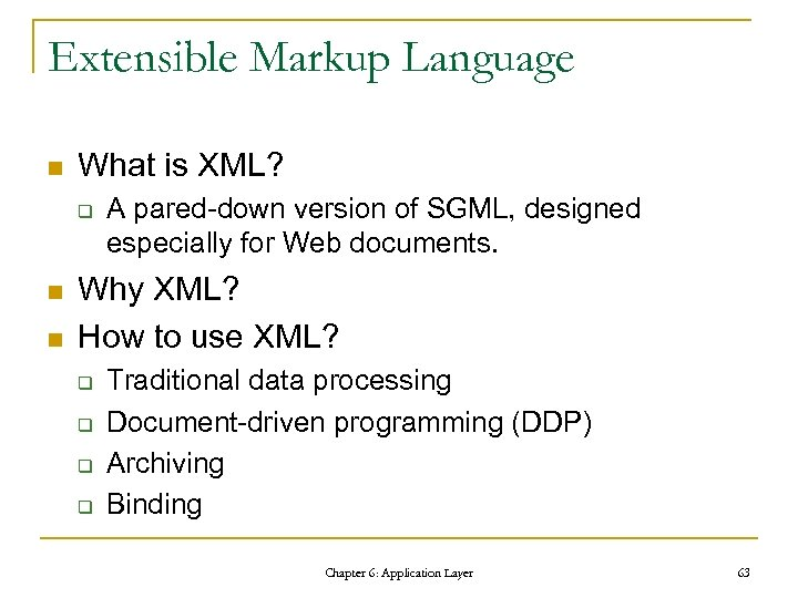 Extensible Markup Language n What is XML? q n n A pared-down version of