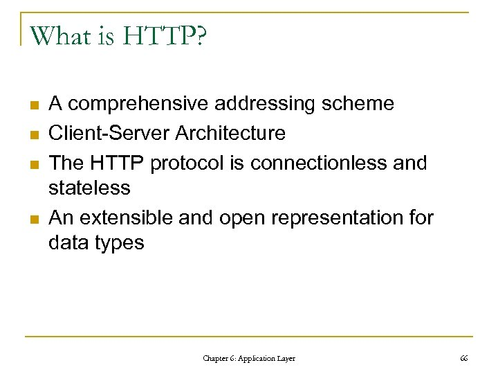 What is HTTP? n n A comprehensive addressing scheme Client-Server Architecture The HTTP protocol