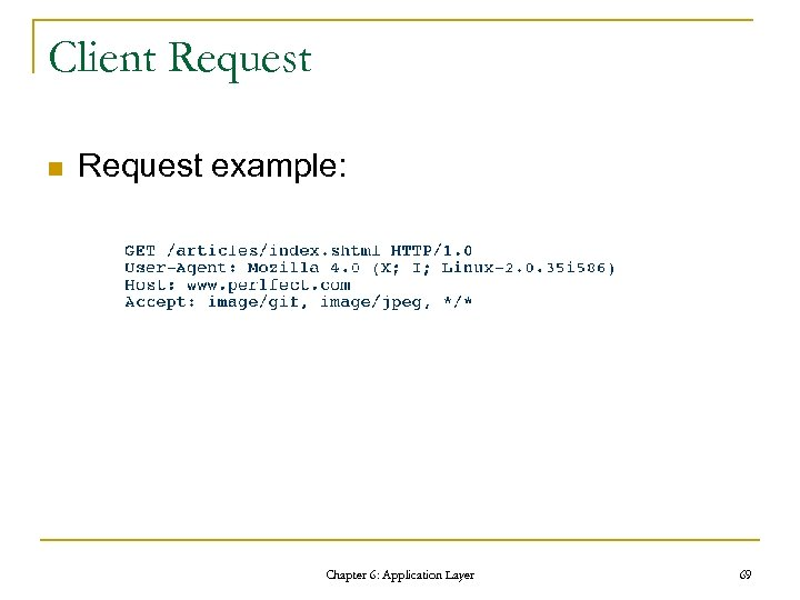 Client Request n Request example: Chapter 6: Application Layer 69