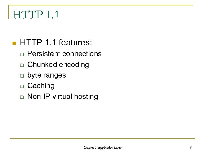 HTTP 1. 1 n HTTP 1. 1 features: q q q Persistent connections Chunked