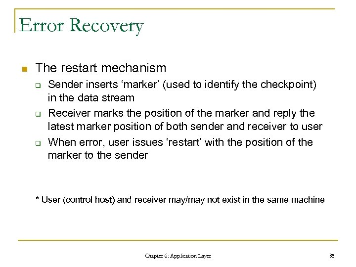 Error Recovery n The restart mechanism q q q Sender inserts 'marker' (used to