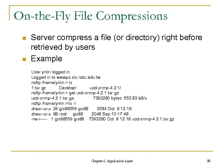 On-the-Fly File Compressions n n Server compress a file (or directory) right before retrieved