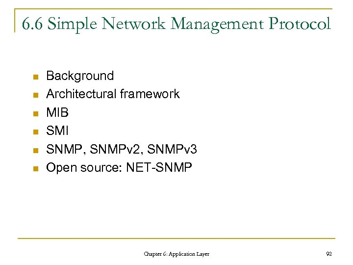 6. 6 Simple Network Management Protocol n n n Background Architectural framework MIB SMI
