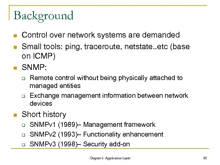 Background n n n Control over network systems are demanded Small tools: ping, traceroute,