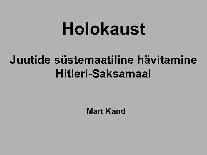 Holokaust Juutide süstemaatiline hävitamine Hitleri-Saksamaal Mart Kand