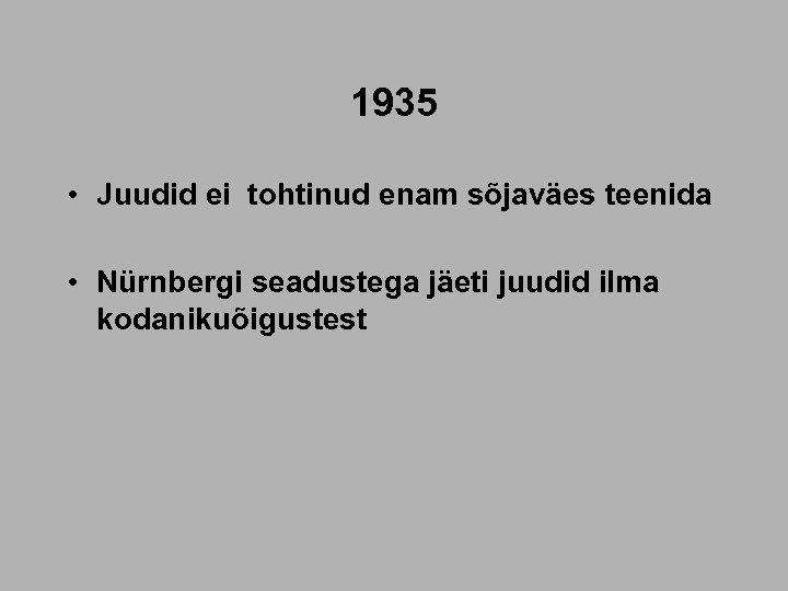 1935 • Juudid ei tohtinud enam sõjaväes teenida • Nürnbergi seadustega jäeti juudid ilma