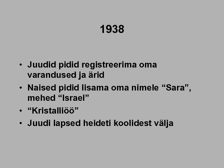 1938 • Juudid pidid registreerima oma varandused ja ärid • Naised pidid lisama oma
