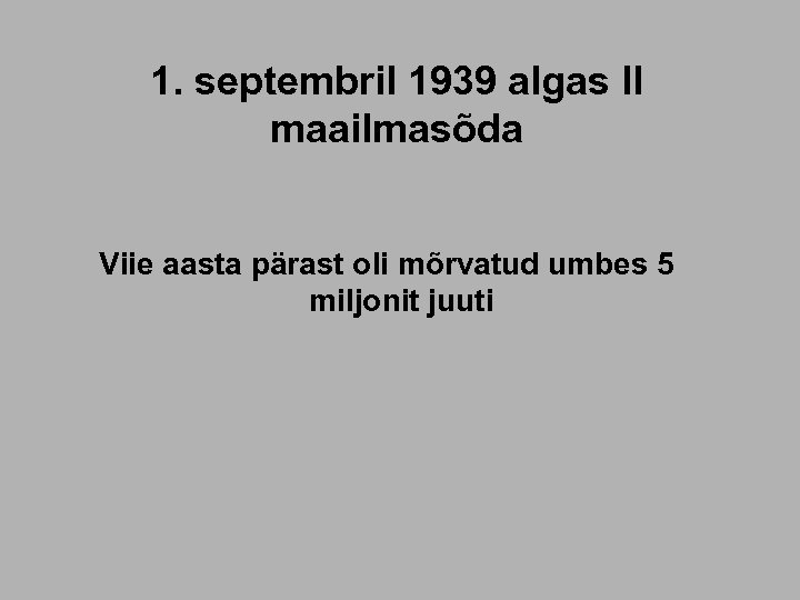 1. septembril 1939 algas II maailmasõda Viie aasta pärast oli mõrvatud umbes 5 miljonit