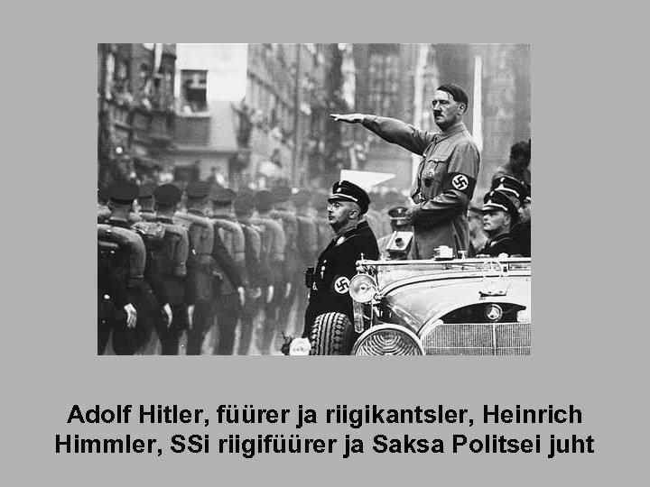 Adolf Hitler, füürer ja riigikantsler, Heinrich Himmler, SSi riigifüürer ja Saksa Politsei juht