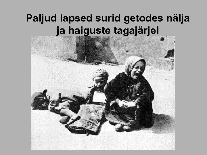Paljud lapsed surid getodes nälja ja haiguste tagajärjel