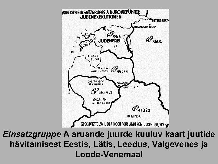 Einsatzgruppe A aruande juurde kuuluv kaart juutide hävitamisest Eestis, Lätis, Leedus, Valgevenes ja Loode-Venemaal