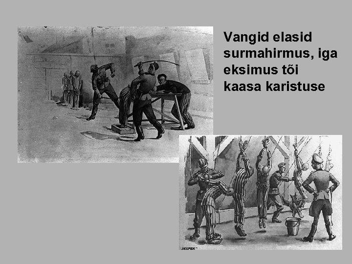 Vangid elasid surmahirmus, iga eksimus tõi kaasa karistuse