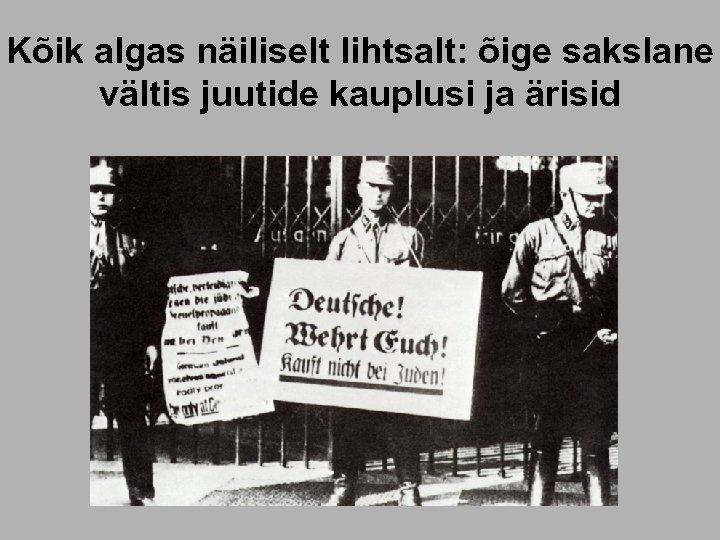 Kõik algas näiliselt lihtsalt: õige sakslane vältis juutide kauplusi ja ärisid