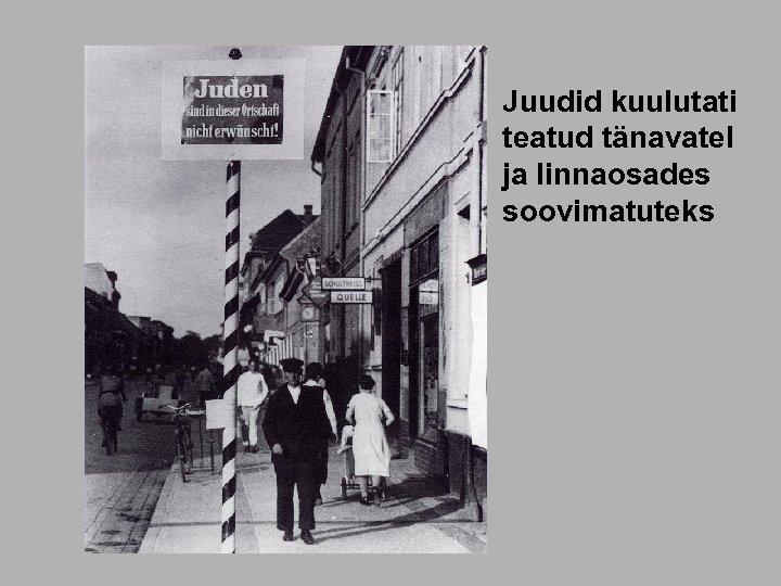 Juudid kuulutati teatud tänavatel ja linnaosades soovimatuteks