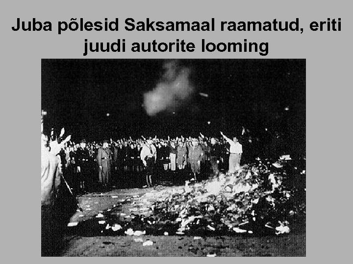 Juba põlesid Saksamaal raamatud, eriti juudi autorite looming