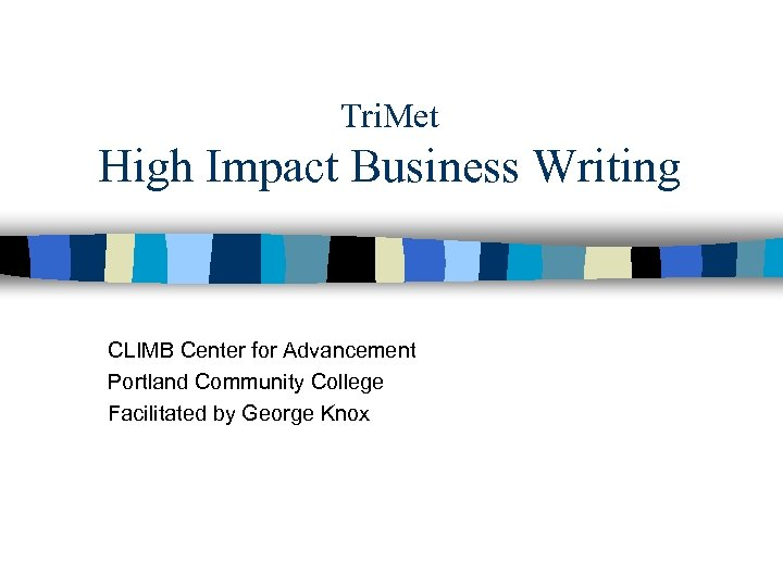 Tri. Met High Impact Business Writing CLIMB Center for Advancement Portland Community College Facilitated