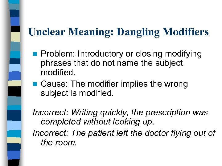 Unclear Meaning: Dangling Modifiers Problem: Introductory or closing modifying phrases that do not name