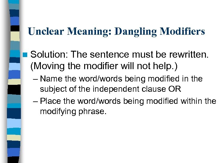 Unclear Meaning: Dangling Modifiers n Solution: The sentence must be rewritten. (Moving the modifier