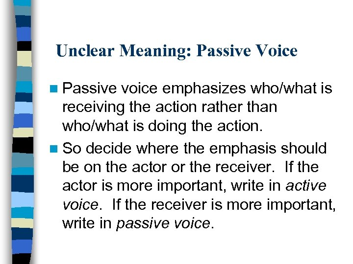 Unclear Meaning: Passive Voice n Passive voice emphasizes who/what is receiving the action rather
