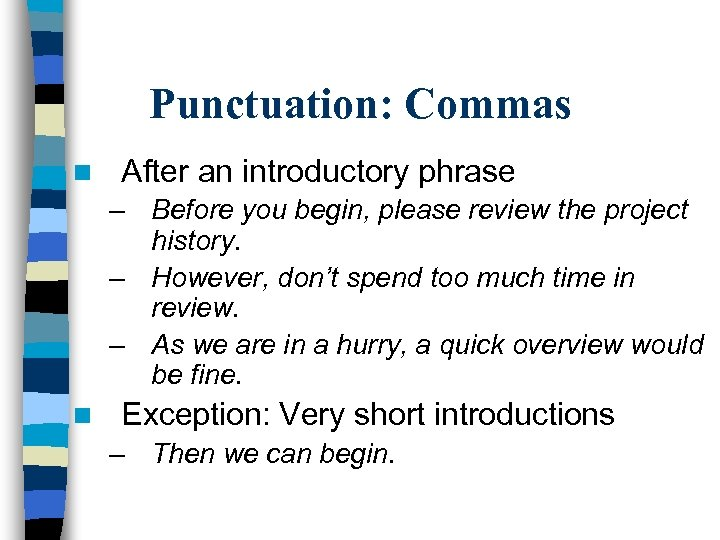 Punctuation: Commas n After an introductory phrase – Before you begin, please review the