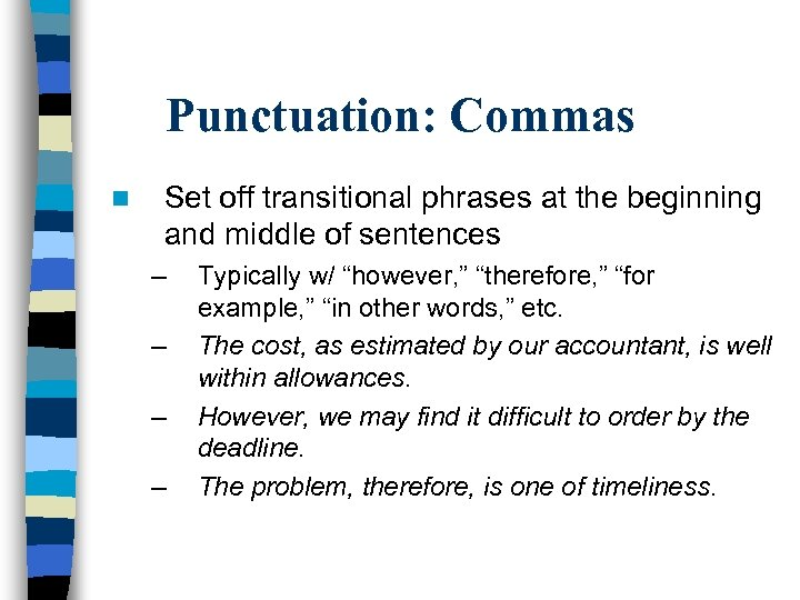Punctuation: Commas n Set off transitional phrases at the beginning and middle of sentences