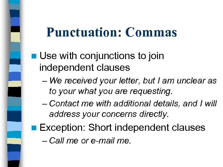 Punctuation: Commas n Use with conjunctions to join independent clauses – We received your