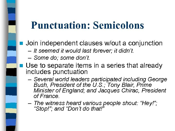 Punctuation: Semicolons n Join independent clauses w/out a conjunction – It seemed it would