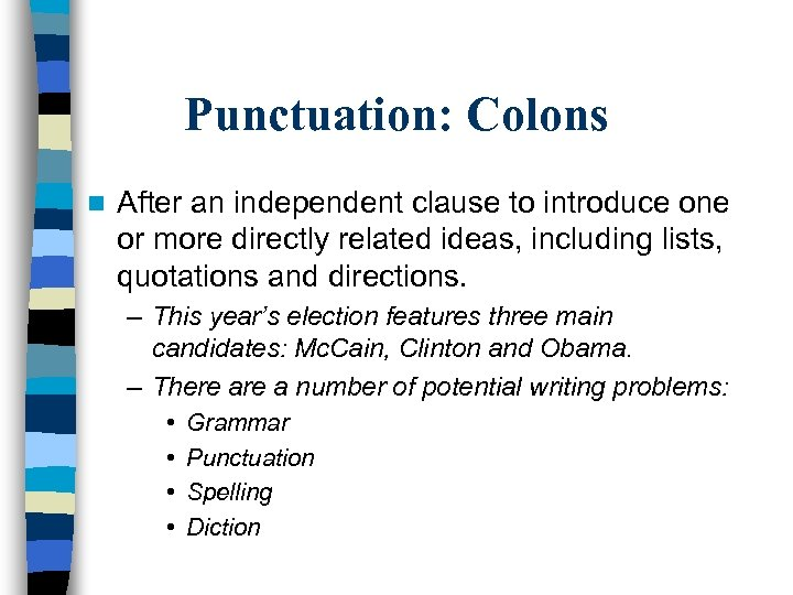 Punctuation: Colons n After an independent clause to introduce one or more directly related