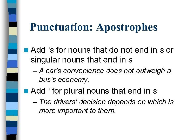 Punctuation: Apostrophes n Add 's for nouns that do not end in s or