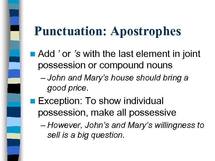 Punctuation: Apostrophes n Add ' or 's with the last element in joint possession