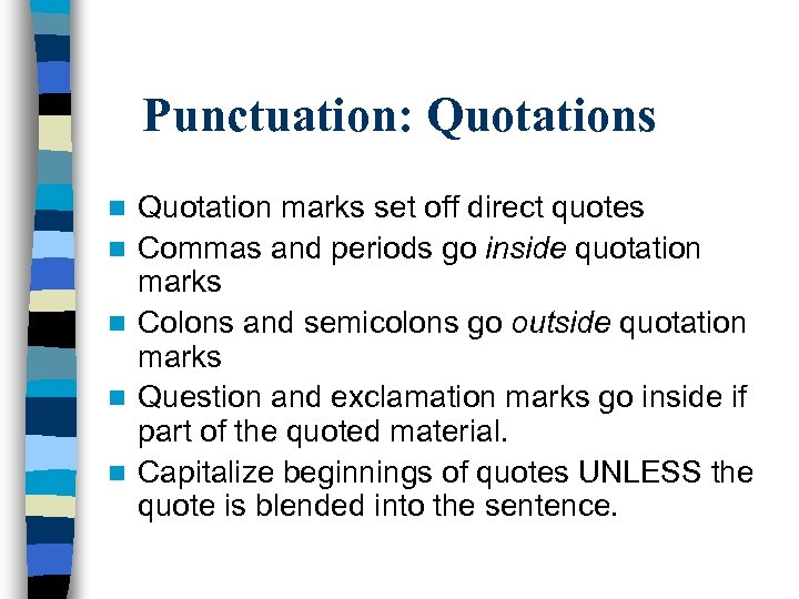 Punctuation: Quotations n n n Quotation marks set off direct quotes Commas and periods