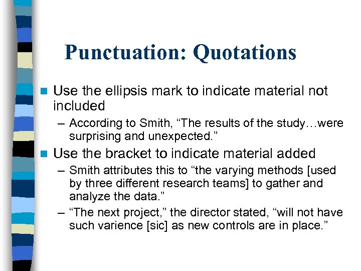 Punctuation: Quotations n Use the ellipsis mark to indicate material not included – According