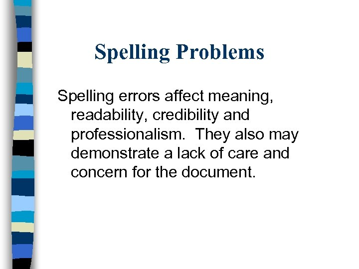 Spelling Problems Spelling errors affect meaning, readability, credibility and professionalism. They also may demonstrate