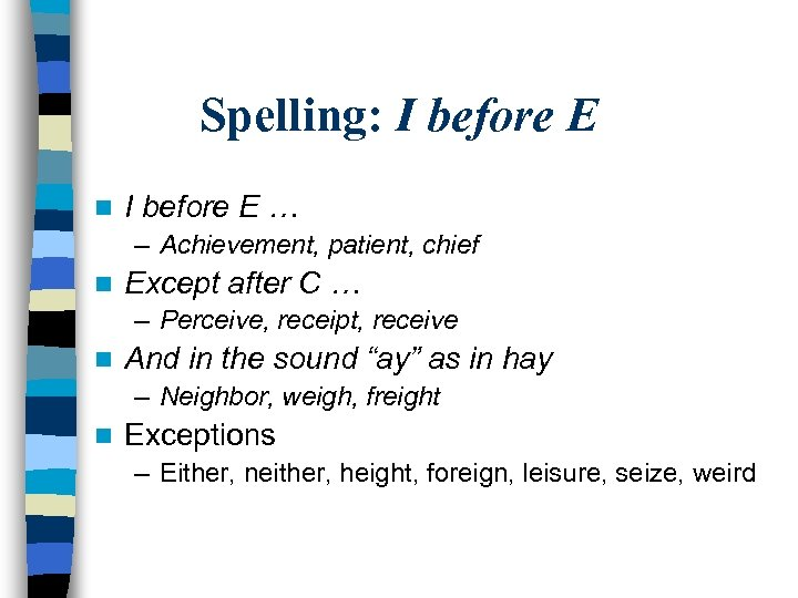 Spelling: I before E n I before E … – Achievement, patient, chief n