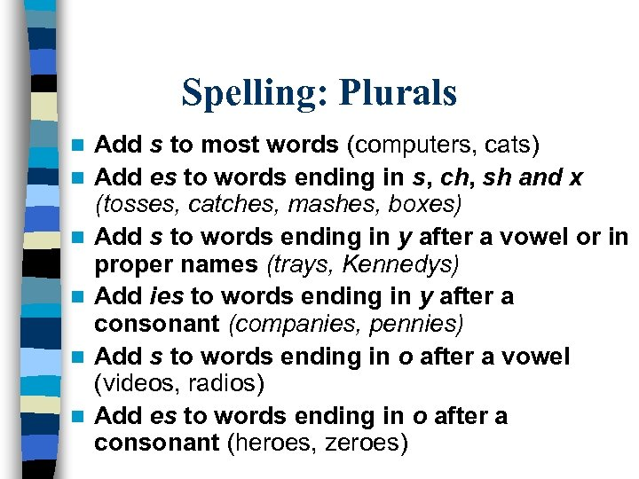 Spelling: Plurals n n n Add s to most words (computers, cats) Add es