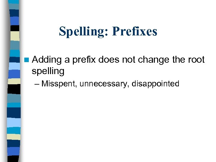 Spelling: Prefixes n Adding a prefix does not change the root spelling – Misspent,
