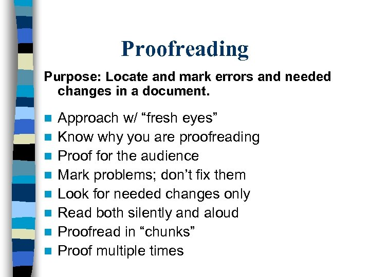 Proofreading Purpose: Locate and mark errors and needed changes in a document. n n